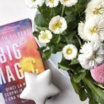LEZIONI DI VITA CREATIVA – COSA HO IMPARATO DAL LIBRO BIG MAGIC DI ELIZABETH GILBERT